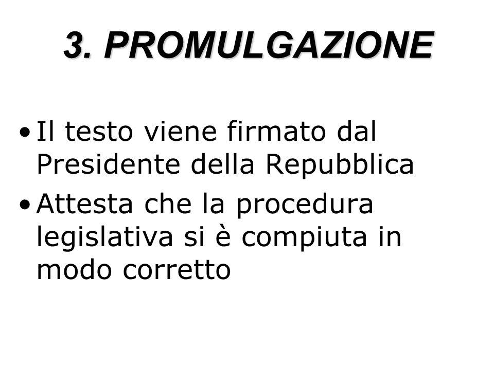 3. PROMULGAZIONE Il testo viene firmato dal Presidente della Repubblica Attesta che la procedura legislativa si è compiuta in modo corretto