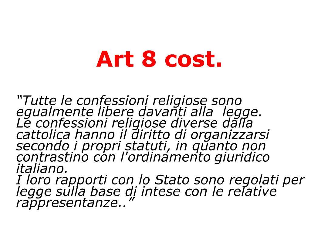 Art 8 cost. Tutte le confessioni religiose sono egualmente libere davanti alla legge. Le confessioni religiose diverse dalla cattolica hanno il diritt
