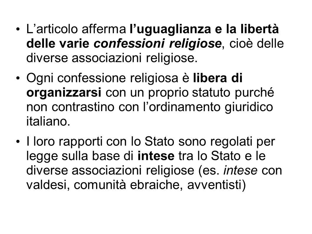 Larticolo afferma luguaglianza e la libertà delle varie confessioni religiose, cioè delle diverse associazioni religiose. Ogni confessione religiosa è