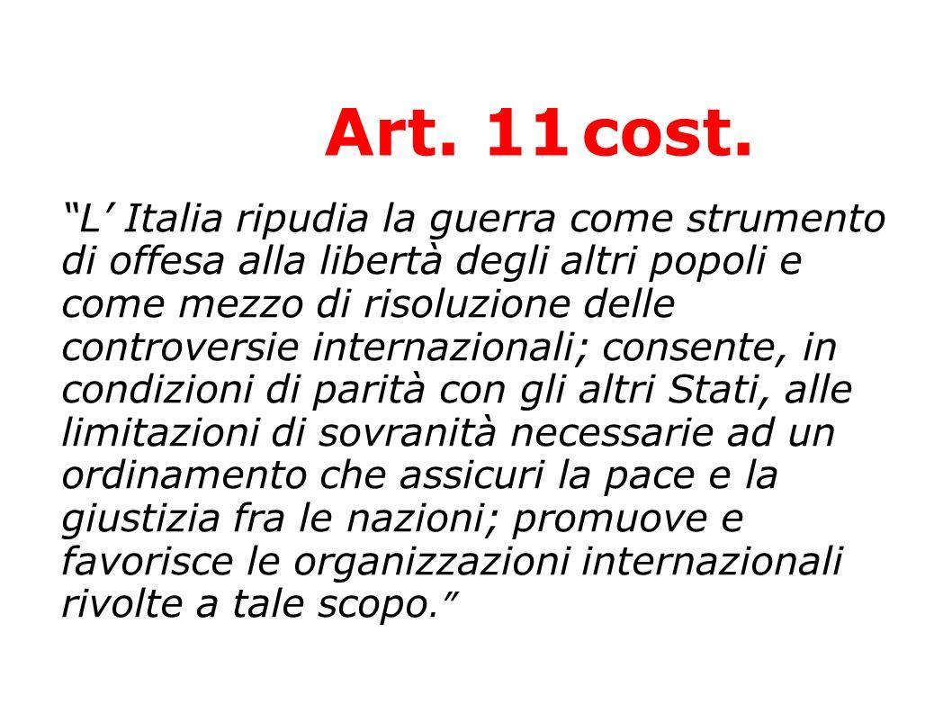 Art. 11cost. L Italia ripudia la guerra come strumento di offesa alla libertà degli altri popoli e come mezzo di risoluzione delle controversie intern