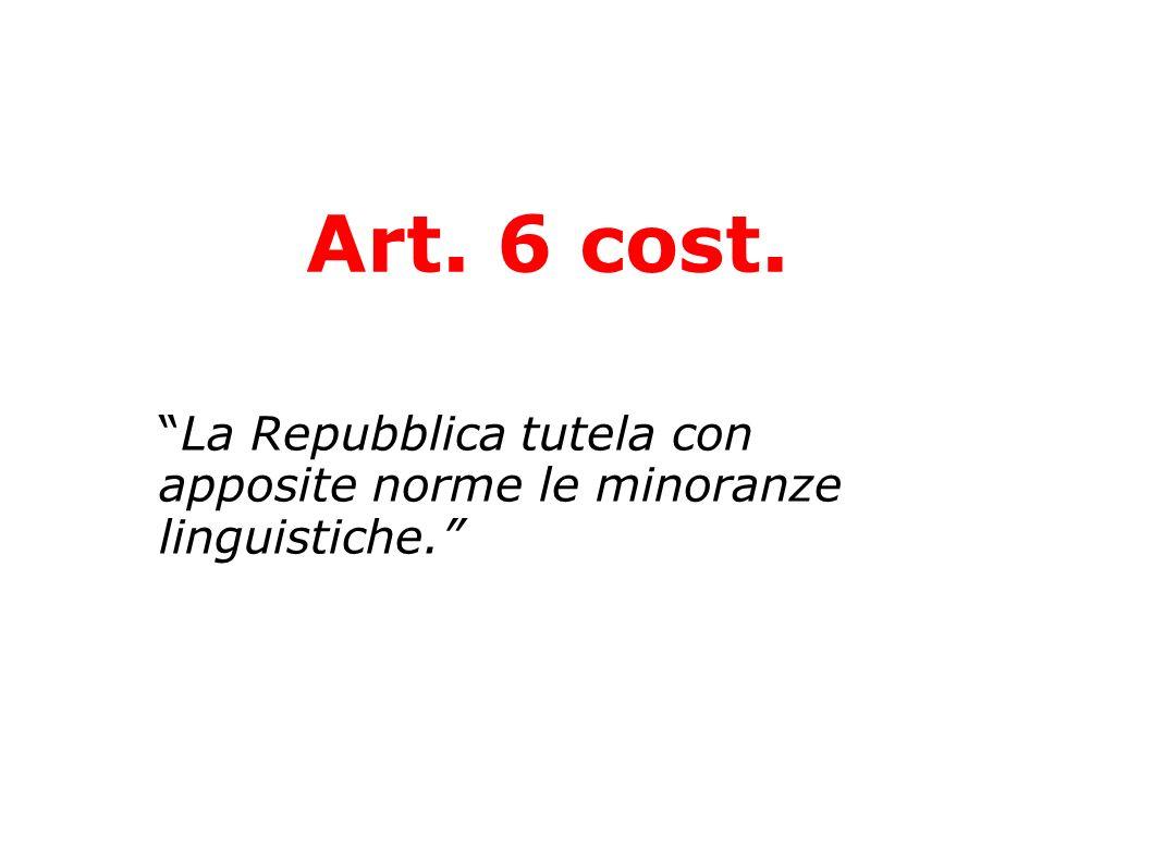 Art. 6 cost. La Repubblica tutela con apposite norme le minoranze linguistiche.