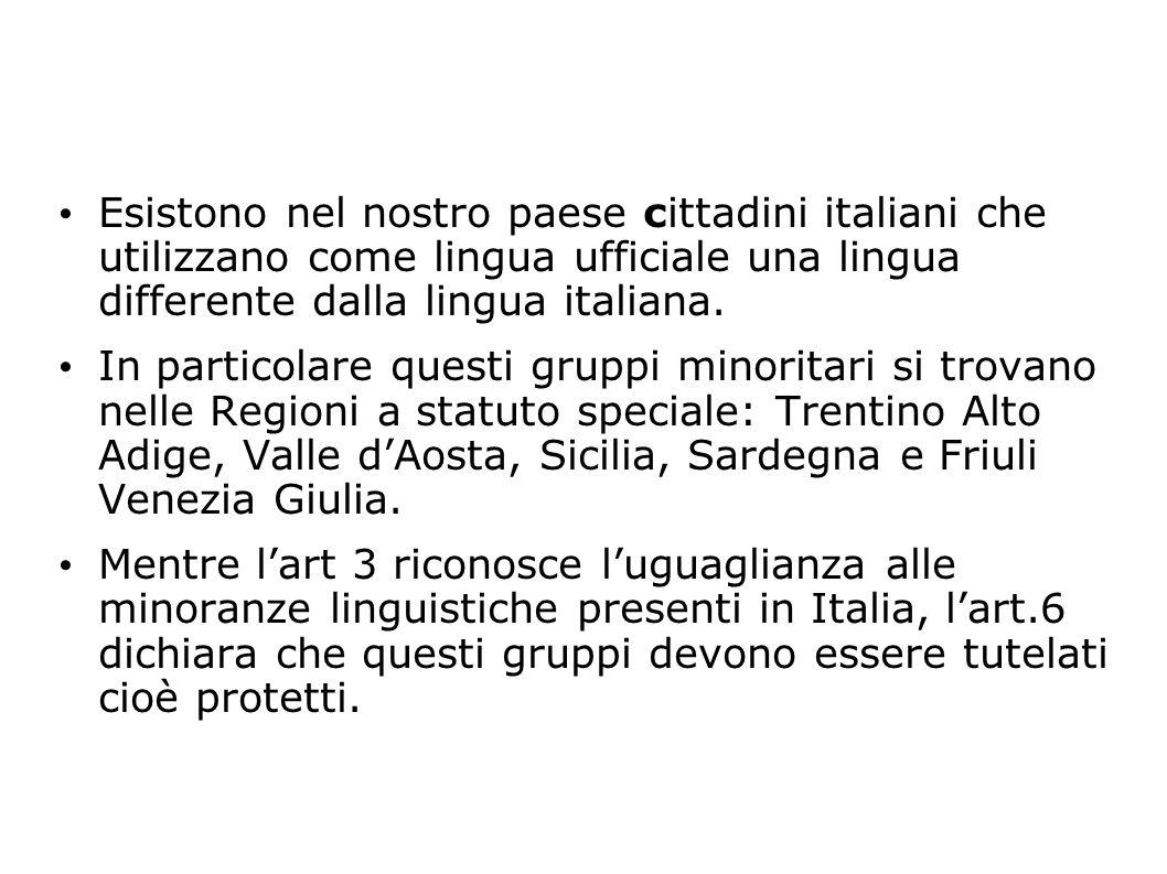 Esistono nel nostro paese cittadini italiani che utilizzano come lingua ufficiale una lingua differente dalla lingua italiana. In particolare questi g