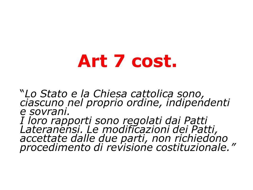 Art 7 cost. Lo Stato e la Chiesa cattolica sono, ciascuno nel proprio ordine, indipendenti e sovrani. I loro rapporti sono regolati dai Patti Laterane
