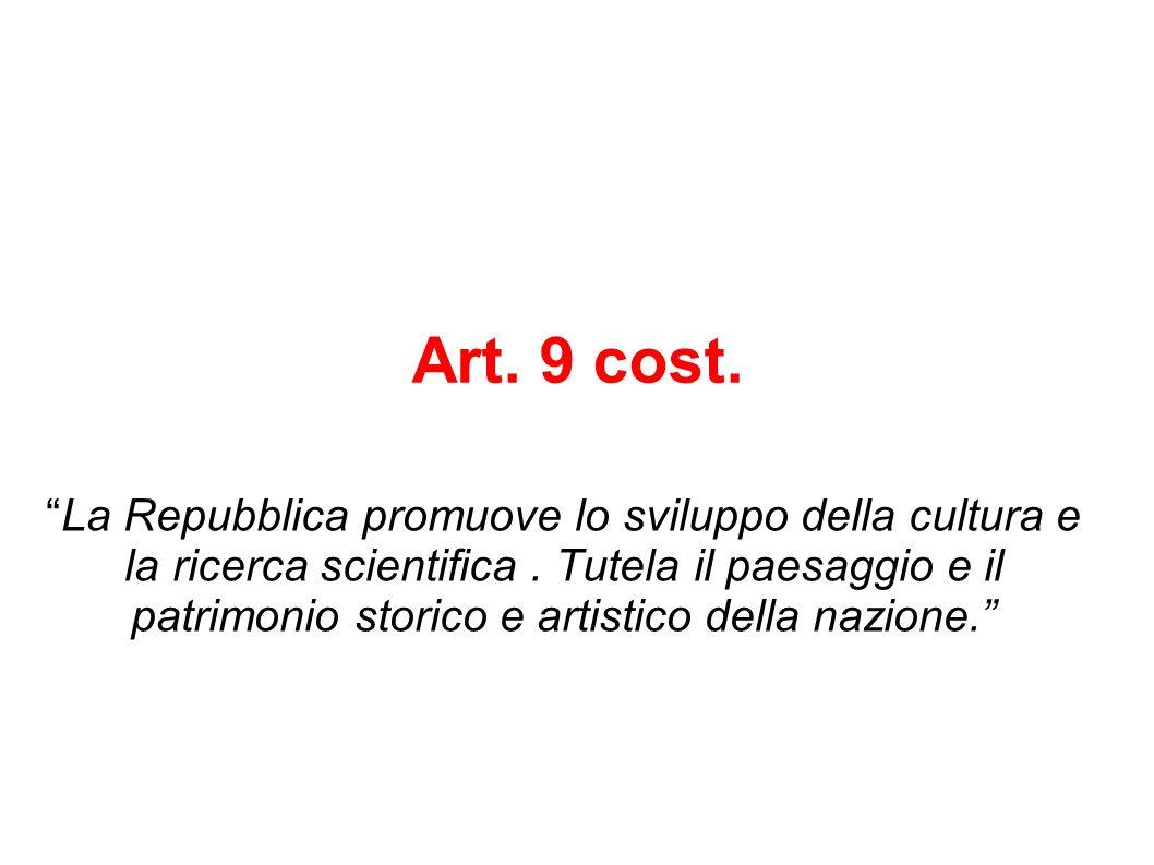 Art. 9 cost. La Repubblica promuove lo sviluppo della cultura e la ricerca scientifica. Tutela il paesaggio e il patrimonio storico e artistico della