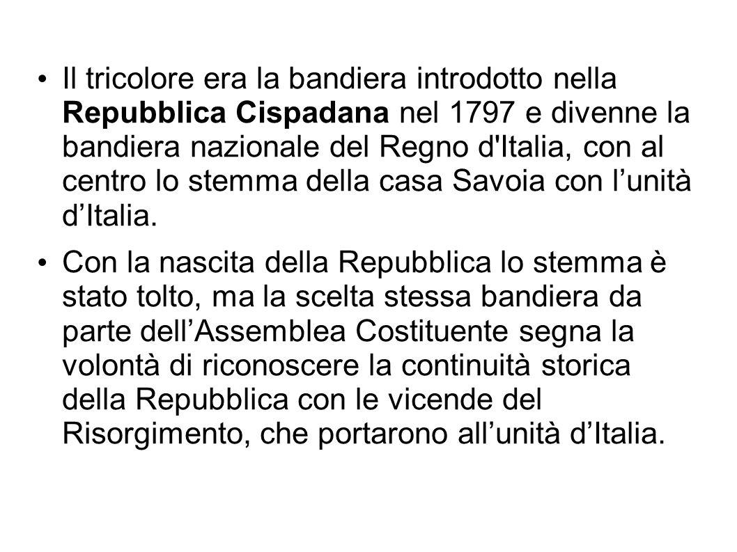 Il tricolore era la bandiera introdotto nella Repubblica Cispadana nel 1797 e divenne la bandiera nazionale del Regno d'Italia, con al centro lo stemm