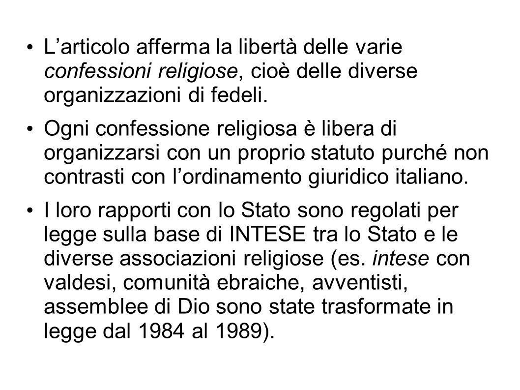 Larticolo afferma la libertà delle varie confessioni religiose, cioè delle diverse organizzazioni di fedeli. Ogni confessione religiosa è libera di or