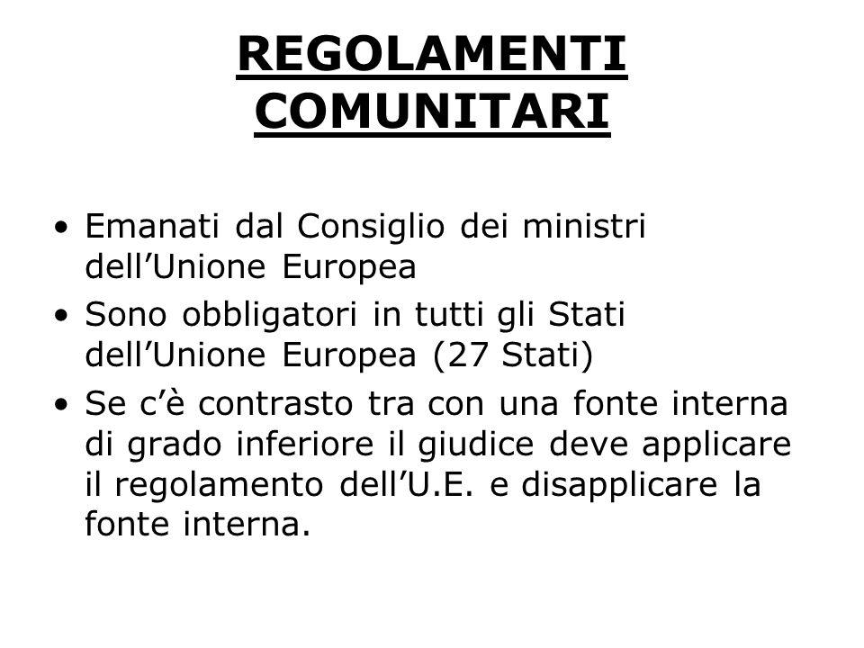 REGOLAMENTI COMUNITARI Emanati dal Consiglio dei ministri dellUnione Europea Sono obbligatori in tutti gli Stati dellUnione Europea (27 Stati) Se cè c