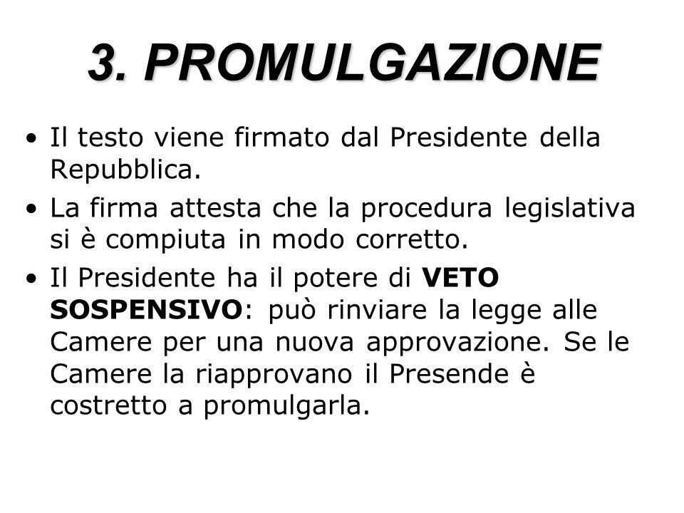3. PROMULGAZIONE Il testo viene firmato dal Presidente della Repubblica. La firma attesta che la procedura legislativa si è compiuta in modo corretto.
