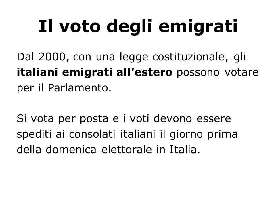 Il voto degli emigrati Dal 2000, con una legge costituzionale, gli italiani emigrati allestero possono votare per il Parlamento. Si vota per posta e i
