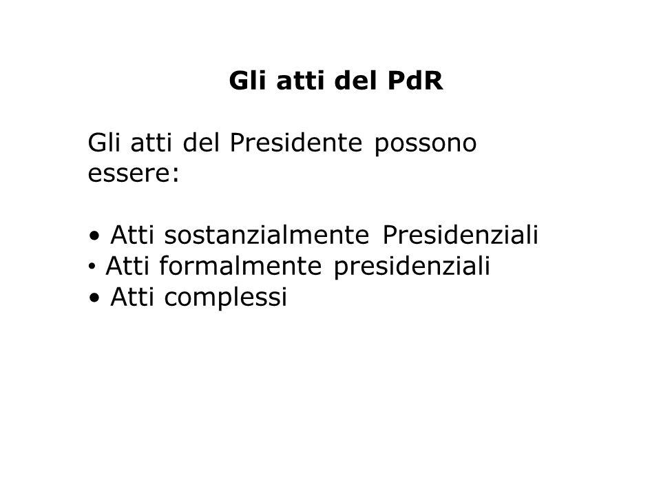 Gli atti del PdR Gli atti del Presidente possono essere: Atti sostanzialmente Presidenziali Atti formalmente presidenziali Atti complessi