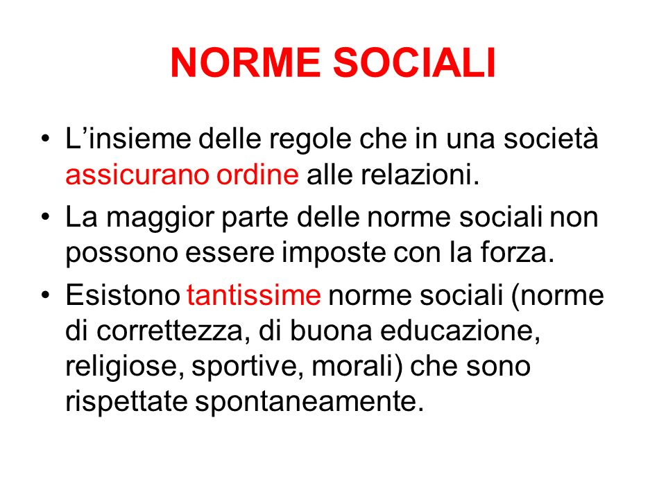 NORME SOCIALI Linsieme delle regole che in una società assicurano ordine alle relazioni. La maggior parte delle norme sociali non possono essere impos