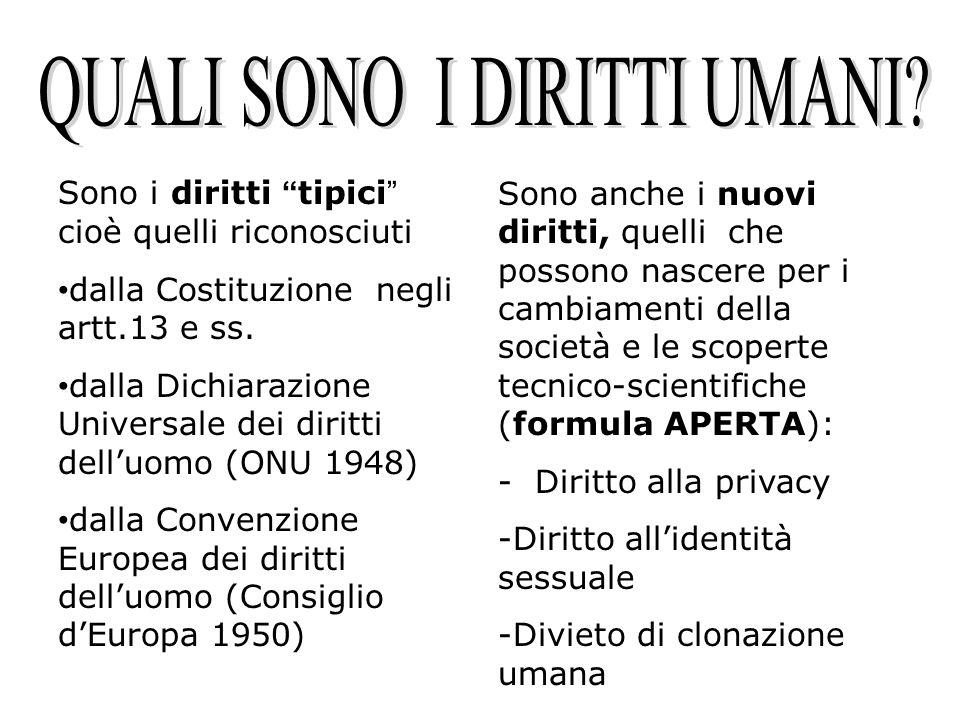 Sono i diritti tipici cioè quelli riconosciuti dalla Costituzione negli artt.13 e ss. dalla Dichiarazione Universale dei diritti delluomo (ONU 1948) d