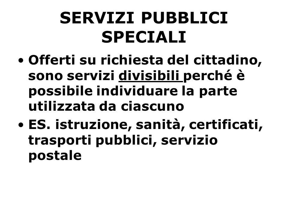 SERVIZI PUBBLICI SPECIALI Offerti su richiesta del cittadino, sono servizi divisibili perché è possibile individuare la parte utilizzata da ciascuno ES.