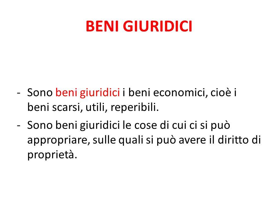 BENI GIURIDICI -Sono beni giuridici i beni economici, cioè i beni scarsi, utili, reperibili. -Sono beni giuridici le cose di cui ci si può appropriare