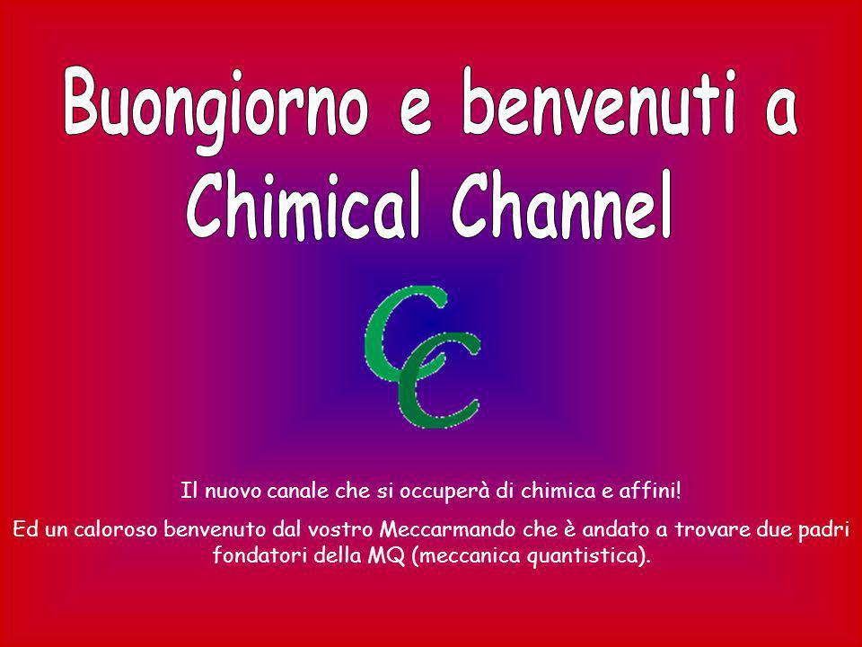 Il nuovo canale che si occuperà di chimica e affini! Ed un caloroso benvenuto dal vostro Meccarmando che è andato a trovare due padri fondatori della