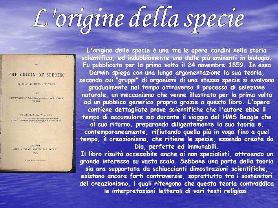 L'origine delle specie è una tra le opere cardini nella storia scientifica, ed indubbiamente una delle più eminenti in biologia. Fu pubblicata per la