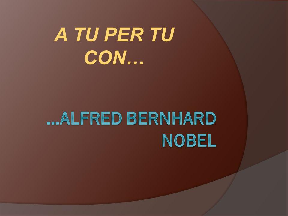 IL GIORNALE DEI TECNOLOGICI Cari Lettori sono lieto di presentarvi in questa nuova puntata di A TU PER TU CON…un uomo che ha cambiato la storia:lui è Alfred Bernhard Nobel.