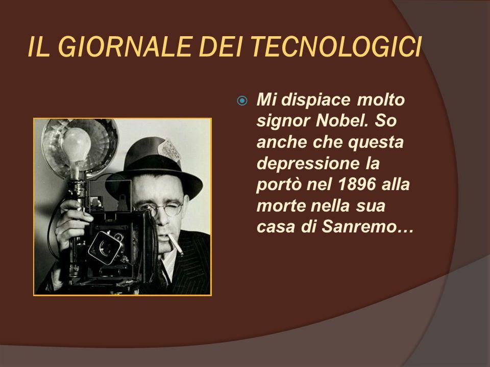 IL GIORNALE DEI TECNOLOGICI Mi dispiace molto signor Nobel.