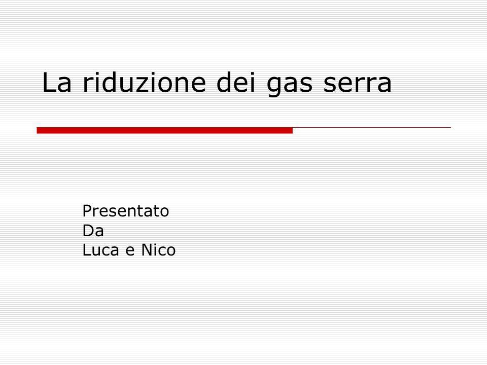 La riduzione dei gas serra Presentato Da Luca e Nico