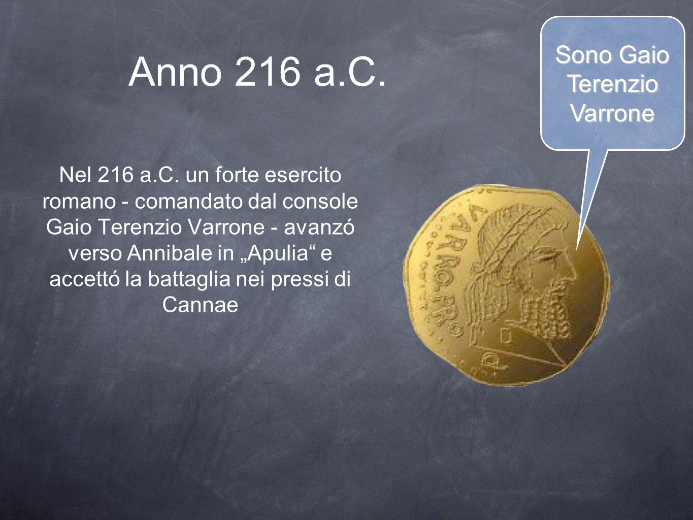 Anno 216 a.C. Nel 216 a.C. un forte esercito romano - comandato dal console Gaio Terenzio Varrone - avanzó verso Annibale in Apulia e accettó la batta