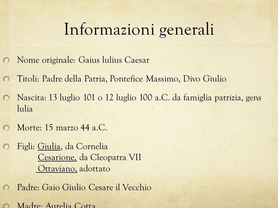 Informazioni generali Nome originale: Gaius lulius Caesar Titoli: Padre della Patria, Pontefice Massimo, Divo Giulio Nascita: 13 luglio 101 o 12 lugli