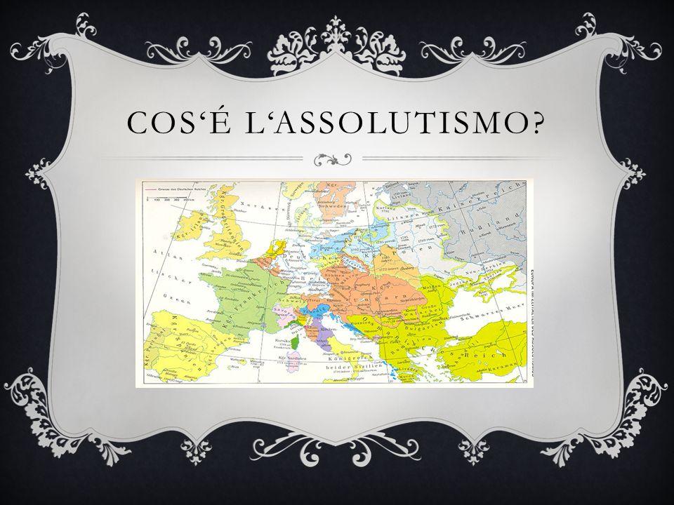 Latino: Absolutus= Assoluto Forma di governo Adoperata in Europa tra il 17.