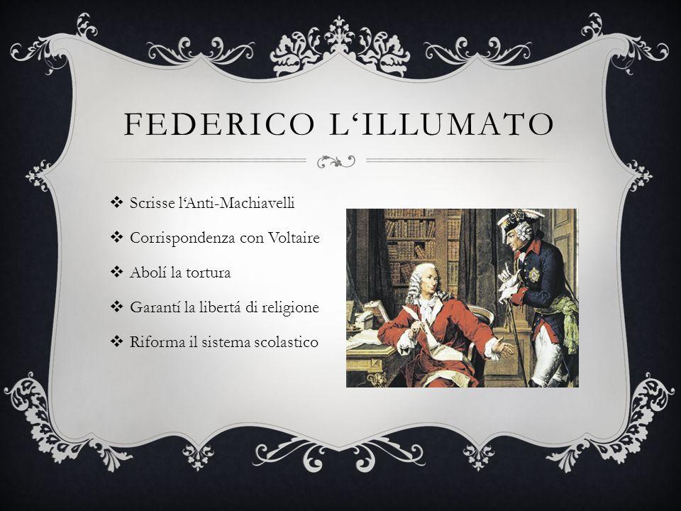 Scrisse lAnti-Machiavelli Corrispondenza con Voltaire Abolí la tortura Garantí la libertá di religione Riforma il sistema scolastico FEDERICO LILLUMATO