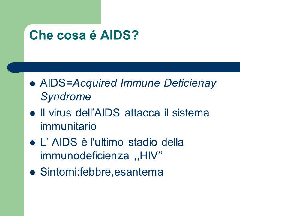 Che cosa é AIDS? AIDS=Acquired Immune Deficienay Syndrome Il virus dellAIDS attacca il sistema immunitario L AIDS è l'ultimo stadio della immunodefici