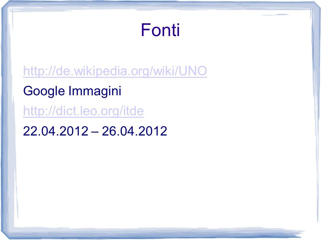 Fonti http://de.wikipedia.org/wiki/UNO Google Immagini http://dict.leo.org/itde 22.04.2012 – 26.04.2012