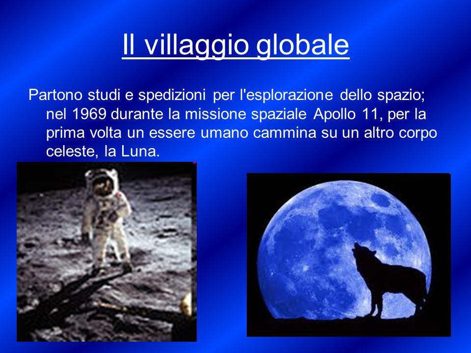 Il villaggio globale Partono studi e spedizioni per l'esplorazione dello spazio; nel 1969 durante la missione spaziale Apollo 11, per la prima volta u