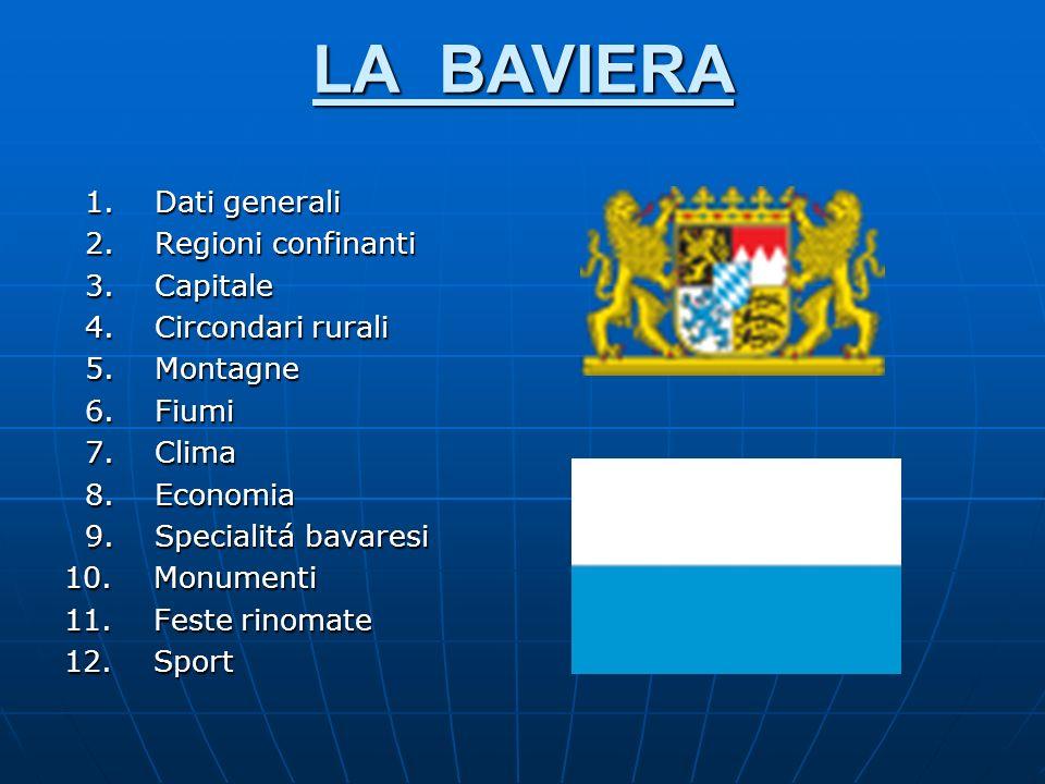 LA BAVIERA 1. Dati generali 1. Dati generali 2. Regioni confinanti 2. Regioni confinanti 3. Capitale 3. Capitale 4. Circondari rurali 4. Circondari ru