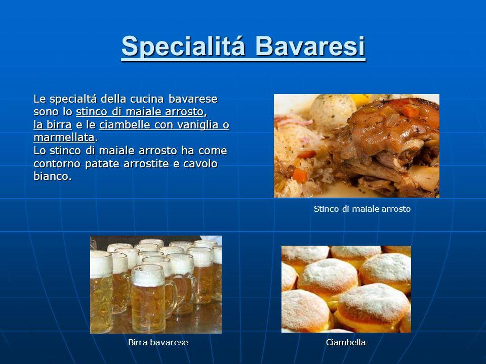 Specialitá Bavaresi Le specialtá della cucina bavarese sono lo stinco di maiale arrosto, la birra e le ciambelle con vaniglia o marmellata. Lo stinco