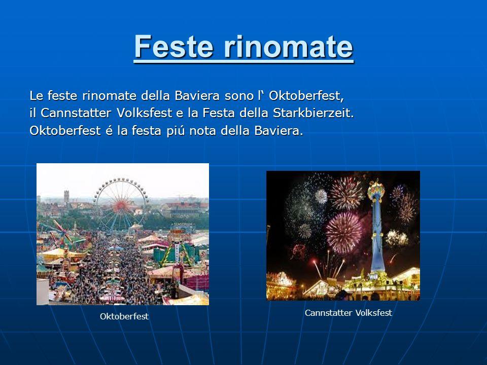 Feste rinomate Le feste rinomate della Baviera sono l Oktoberfest, il Cannstatter Volksfest e la Festa della Starkbierzeit. Oktoberfest é la festa piú