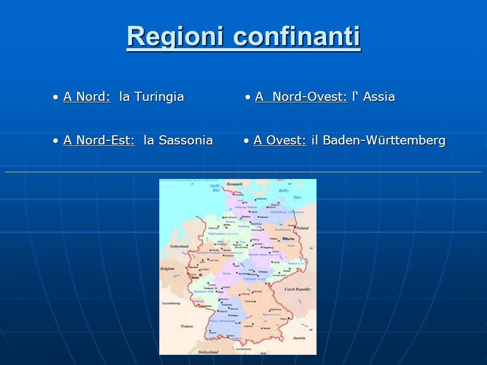 Regioni confinanti A Nord: la Turingia A Nord-Ovest: l Assia A Nord: la Turingia A Nord-Ovest: l Assia A Nord-Est: la Sassonia A Ovest: il Baden-Württ