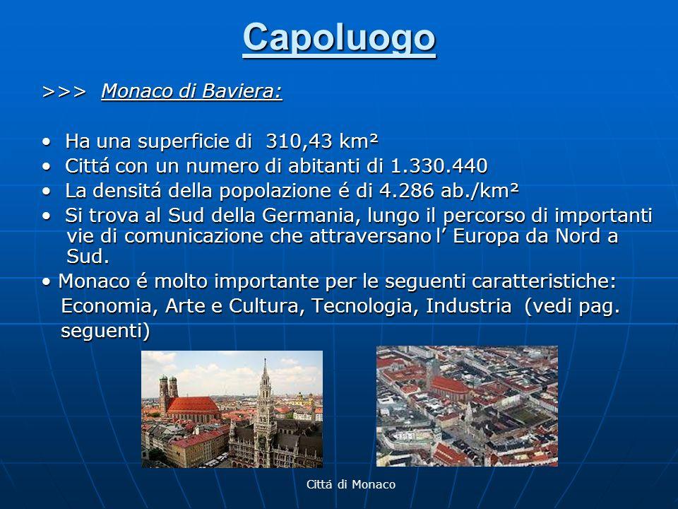 Capoluogo >>> Monaco di Baviera: Ha una superficie di 310,43 km² Ha una superficie di 310,43 km² Cittá con un numero di abitanti di 1.330.440 Cittá co