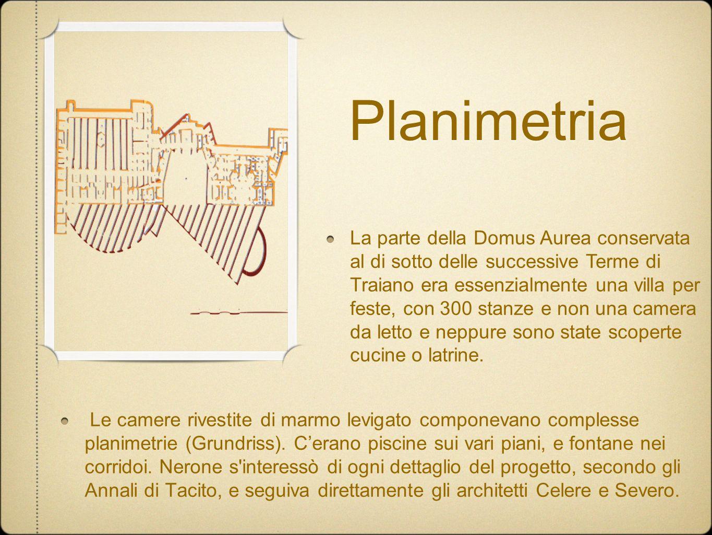 Planimetria Le camere rivestite di marmo levigato componevano complesse planimetrie (Grundriss). Cerano piscine sui vari piani, e fontane nei corridoi