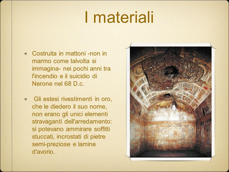 I materiali Costruita in mattoni -non in marmo come talvolta si immagina- nei pochi anni tra l'incendio e il suicidio di Nerone nel 68 D.c. Gli estesi