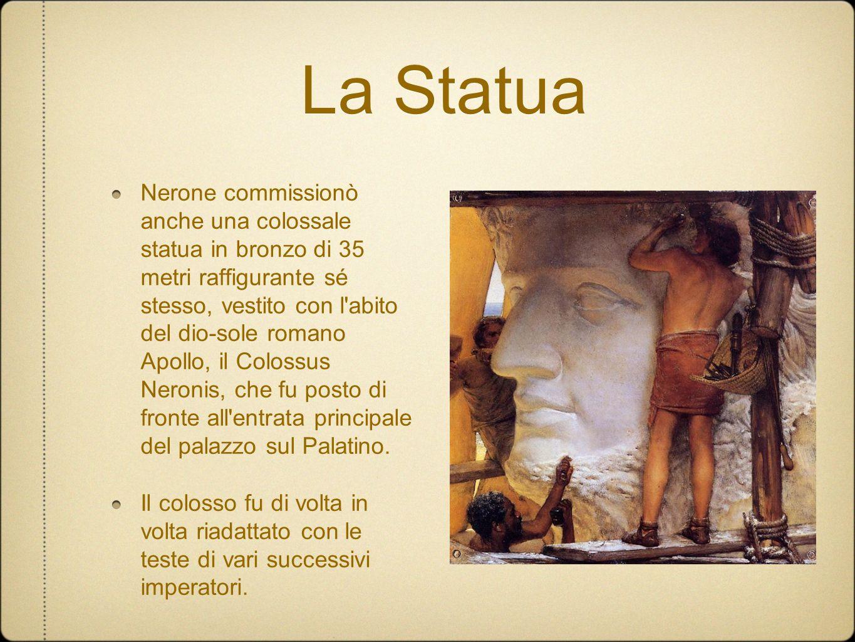 La Statua Nerone commissionò anche una colossale statua in bronzo di 35 metri raffigurante sé stesso, vestito con l'abito del dio-sole romano Apollo,