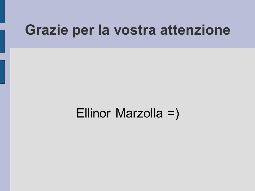 Grazie per la vostra attenzione Ellinor Marzolla =)