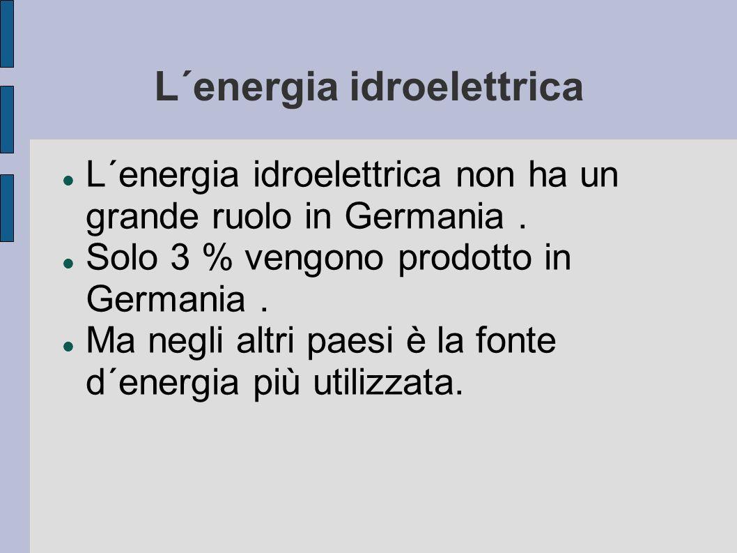 L´energia idroelettrica L´energia idroelettrica non ha un grande ruolo in Germania. Solo 3 % vengono prodotto in Germania. Ma negli altri paesi è la f