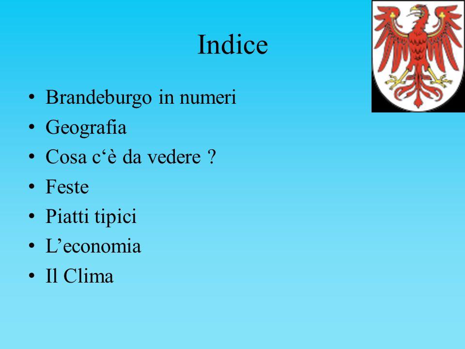 Indice Brandeburgo in numeri Geografia Cosa cè da vedere ? Feste Piatti tipici Leconomia Il Clima