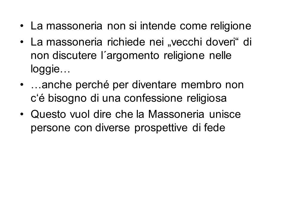 La massoneria non si intende come religione La massoneria richiede nei vecchi doveri di non discutere l´argomento religione nelle loggie… …anche perch