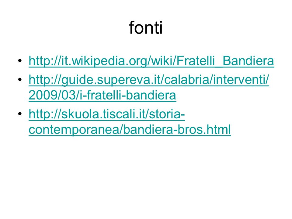 fonti http://it.wikipedia.org/wiki/Fratelli_Bandiera http://guide.supereva.it/calabria/interventi/ 2009/03/i-fratelli-bandierahttp://guide.supereva.it