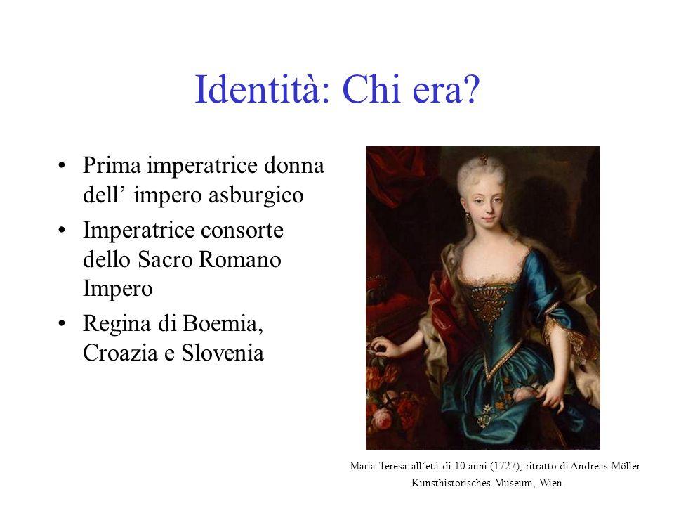 Identità: Chi era? Prima imperatrice donna dell impero asburgico Imperatrice consorte dello Sacro Romano Impero Regina di Boemia, Croazia e Slovenia M