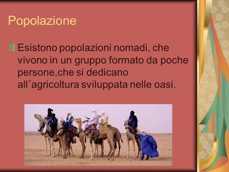 Popolazione Esistono popolazioni nomadi, che vivono in un gruppo formato da poche persone,che si dedicano all´agricoltura sviluppata nelle oasi.