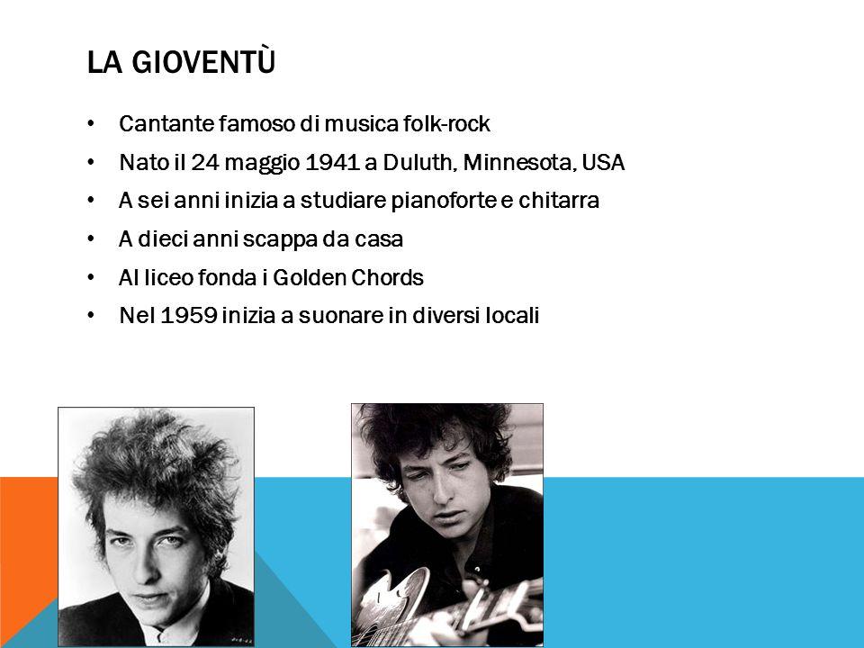 LA GIOVENTÙ Cantante famoso di musica folk-rock Nato il 24 maggio 1941 a Duluth, Minnesota, USA A sei anni inizia a studiare pianoforte e chitarra A d