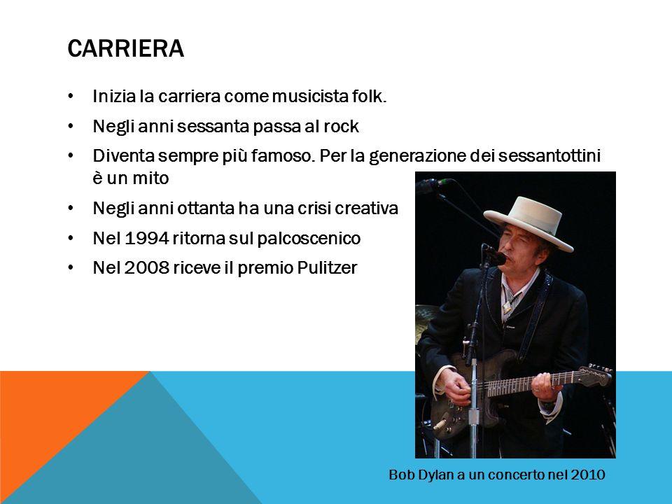CARRIERA Inizia la carriera come musicista folk. Negli anni sessanta passa al rock Diventa sempre più famoso. Per la generazione dei sessantottini è u