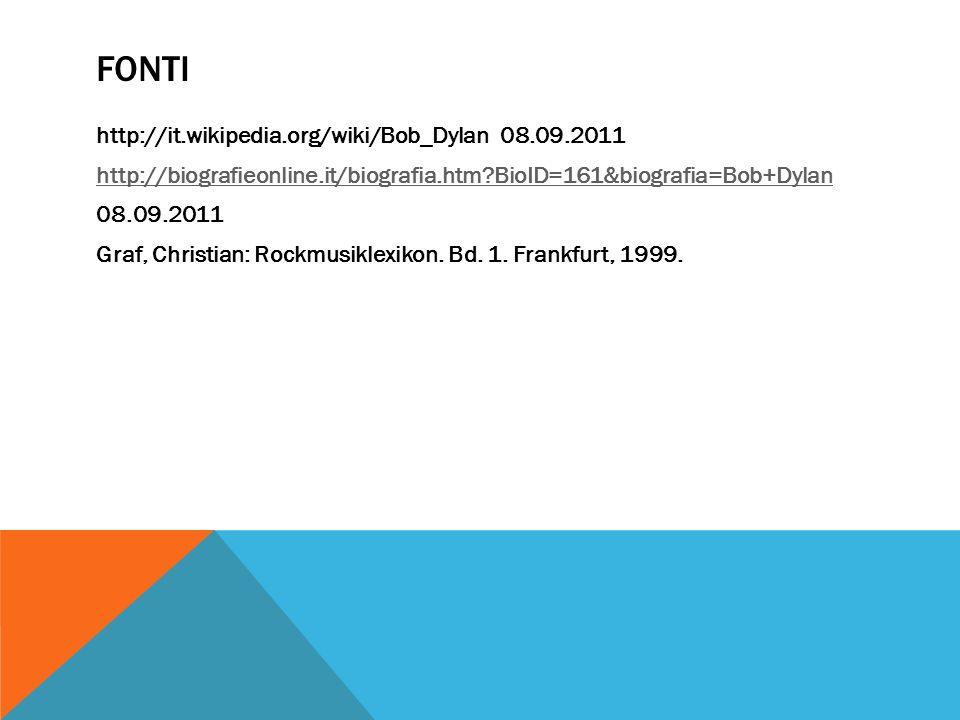 FONTI http://it.wikipedia.org/wiki/Bob_Dylan 08.09.2011 http://biografieonline.it/biografia.htm?BioID=161&biografia=Bob+Dylan 08.09.2011 Graf, Christi