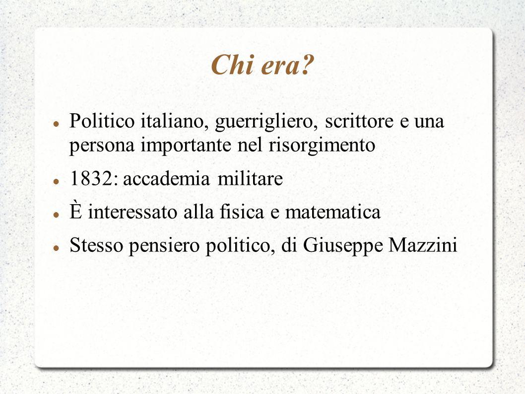 Chi era? Politico italiano, guerrigliero, scrittore e una persona importante nel risorgimento 1832: accademia militare È interessato alla fisica e mat