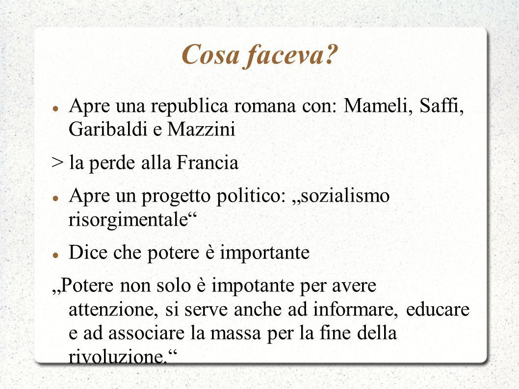 Cosa faceva? Apre una republica romana con: Mameli, Saffi, Garibaldi e Mazzini > la perde alla Francia Apre un progetto politico: sozialismo risorgime